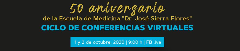 50 aniversario Escuela de Medicina Dr. Sierra Flores - Ciclo de conferencias virtuales